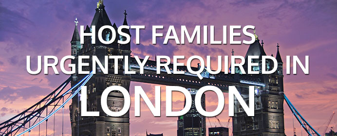 HOST FAMILIES URGENTLY REQUIRED IN LONDON